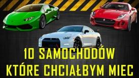 10 Samochodów Marzeń Które Chciałbym Mieć